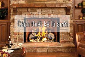 Cách thiết kế lò sưởi đốt củi cho mùa đông ấm áp