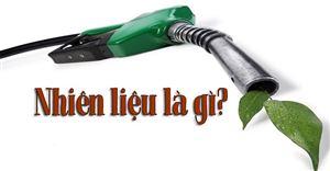 Nhiên liệu là gì? Các dạng nhiên liệu phổ biến hiện nay