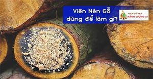 Viên nén gỗ dùng để làm gì?